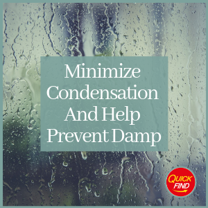 Minimize Condensation and help prevent damp
